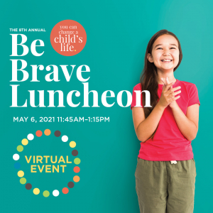 8th Annual Be Brave Luncheon - Virtual